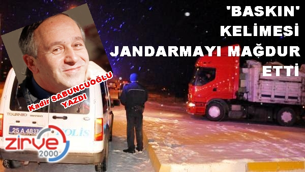 'BASKIN' KELİMESİ JANDARMAYI MAĞDUR ETTİ