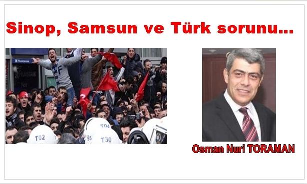 Sinop, Samsun ve Türk sorunu…