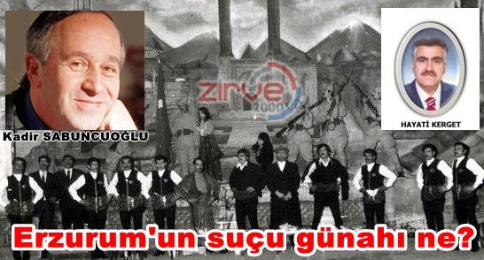 Erzurum'un suçu günahı ne?