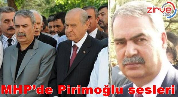 MHP'de Pirimoğlu sesleri