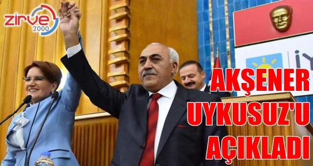 Mahmut Uykusuz'u Akşener açıkladı