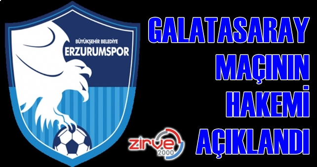 BB Erzurumspor-Galatasaray maçının hakemi açıklandı