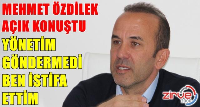 Mehmet Özdilek açık konuştu
