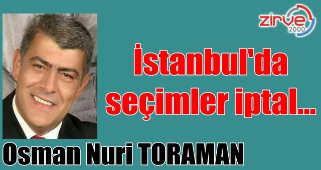 İstanbul'da seçimler iptal…