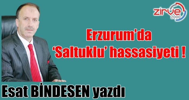 Erzurum'da 'Saltuklu' hassasiyeti !