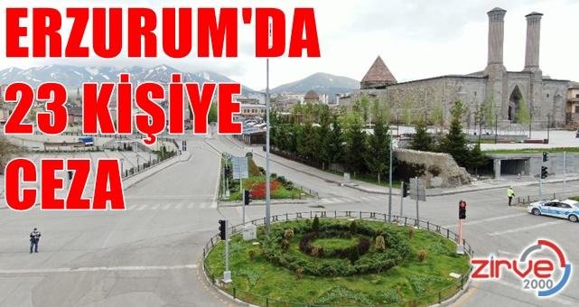 Erzurum'da kısıtlamaya uymayan 23 kişiye  ceza