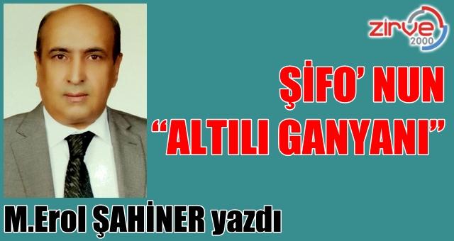 "ŞİFO' NUN  ""ALTILI GANYANI"""