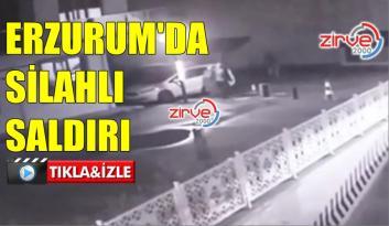ERZURUM'DA SİLAHLI SALDIRI KAMERALARDA