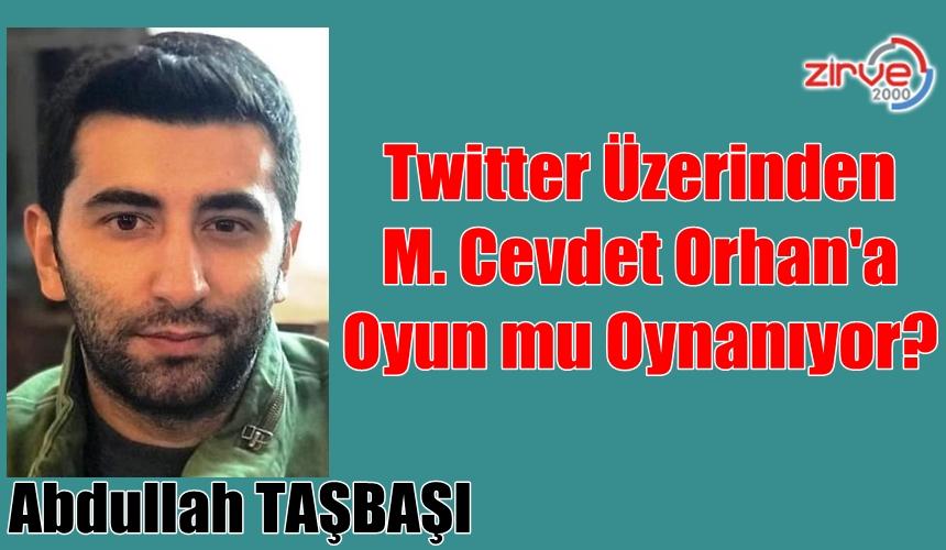Twitter Üzerinden M. Cevdet Orhan'a Oyun mu Oynanıyor?