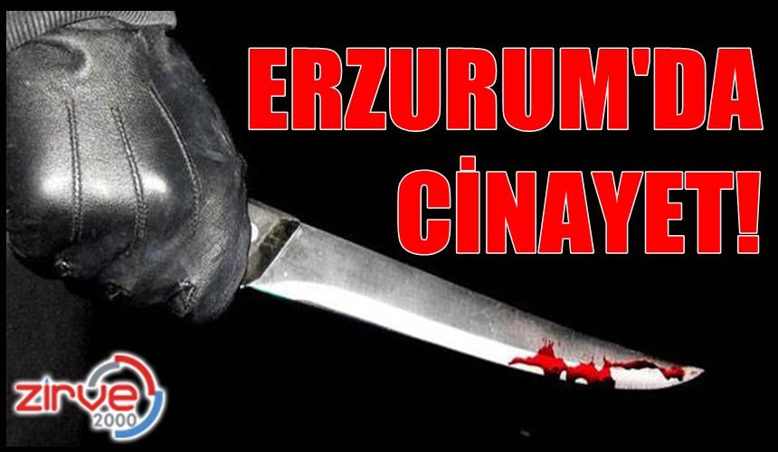 ERZURUM'DA BIÇAKLI CİNAYET