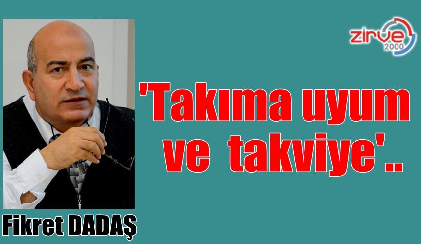 'TAKIMA UYUM VE TAKVİYE'..