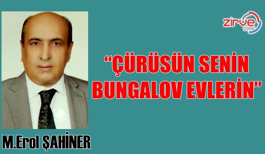 """""""ÇÜRÜSÜN SENİN BUNGALOV EVLERİN"""""""