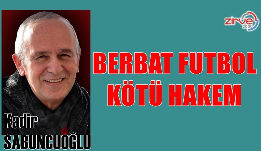 BERBAT FUTBOL, KÖTÜ HAKEM