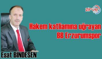 Hakem katliamına uğrayan BB Erzurumspor