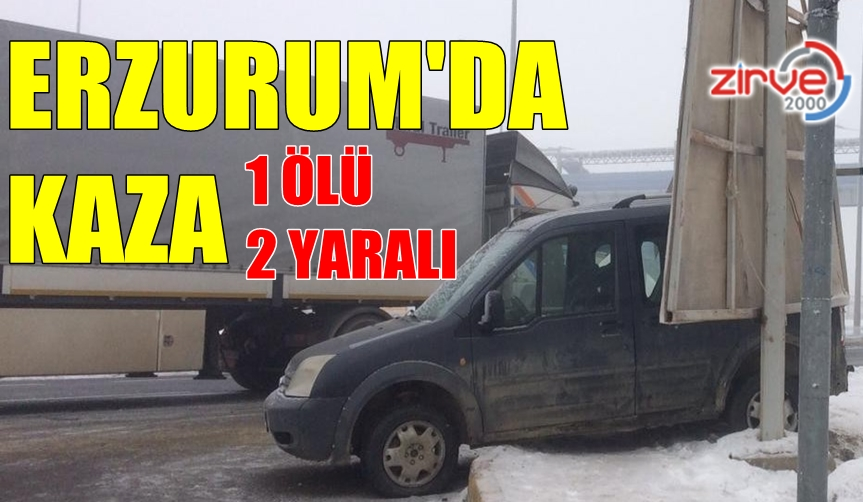 ERZURUM'DA FECİ KAZA