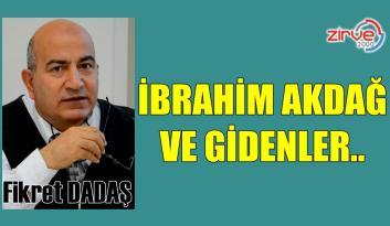 İBRAHİM AKDAĞ VE GİDENLER..