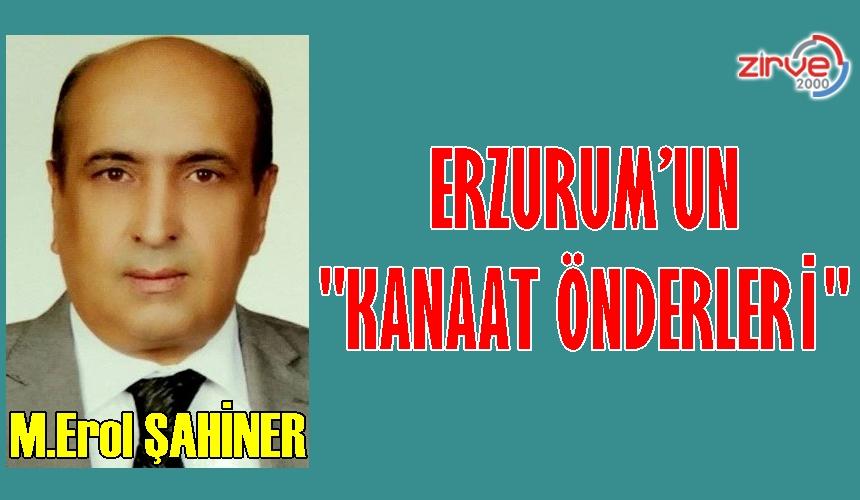 """ERZURUM'UN """"KANAAT ÖNDERLERİ…!"""