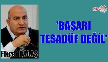 'BAŞARI, TESADÜF DEĞİL'