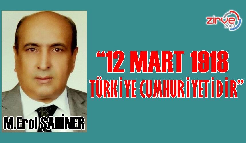 """""""12 MART 1918 TÜRKİYE CUMHURİYETİDİR…"""""""