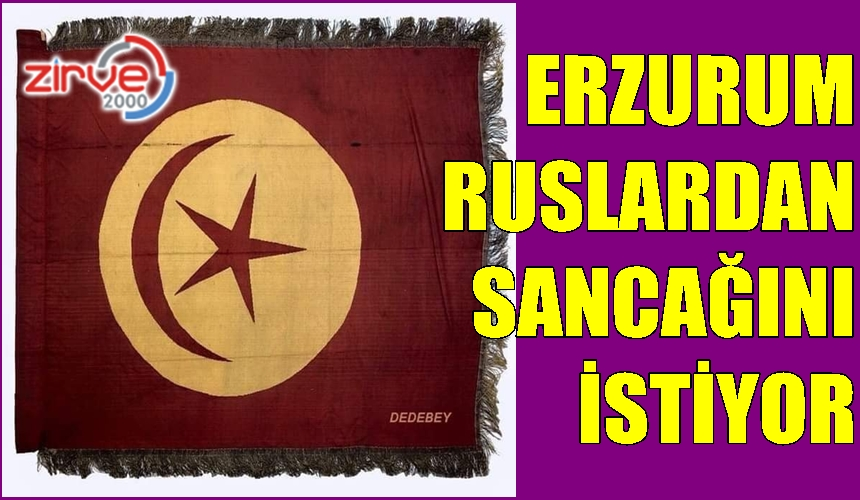 Erzurum'dan Rusya'ya sancak davası
