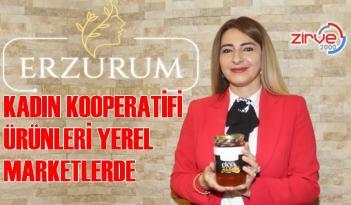Erzurum Kadın Kooperatifi ürünleri artık yerli marketlerde