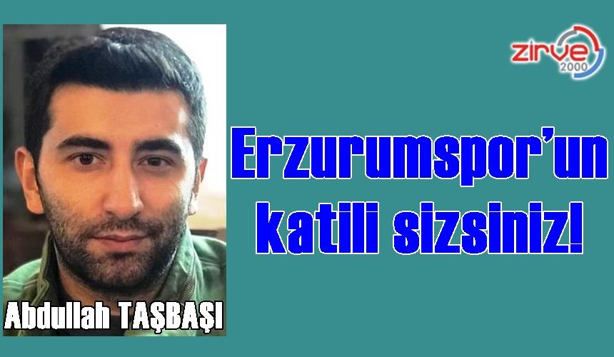 Erzurumspor'un katili sizsiniz!