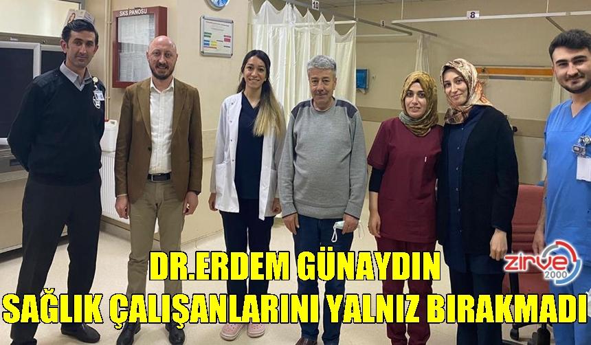 Dr.Erdem Günaydın sağlık çalışanlarını yalnız bırakmadı