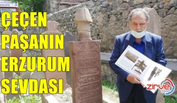 Çeçen Paşanın Erzurum sevdası
