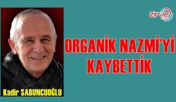 ORGANİK NAZMİ'Yİ KAYBETTİK