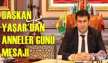 Başkan Yaşar'dan Anneler Günü mesajı