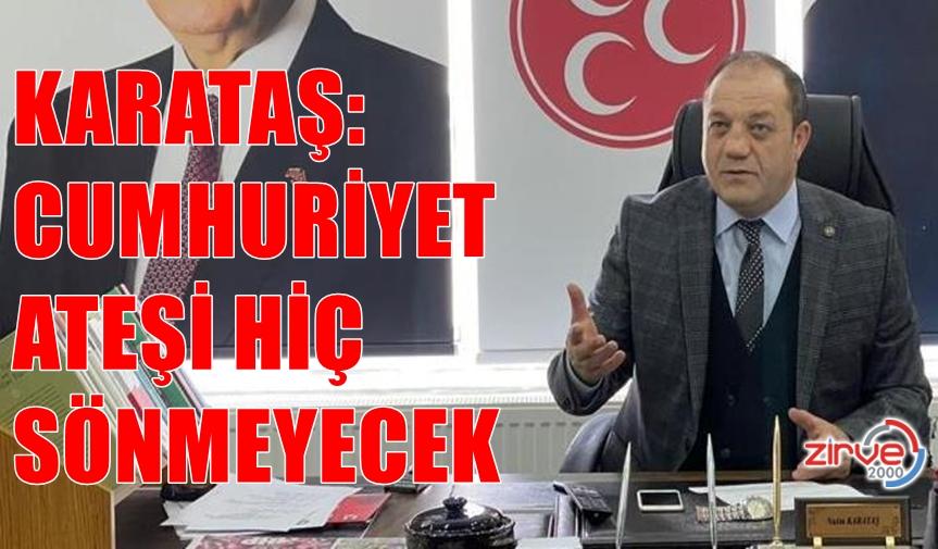 """Karataş """"Cumhuriyet ateşi hiç sönmeyecek"""""""