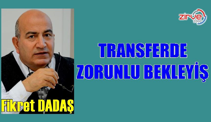 TRANSFERDE ZORUNLU BEKLEYİŞ