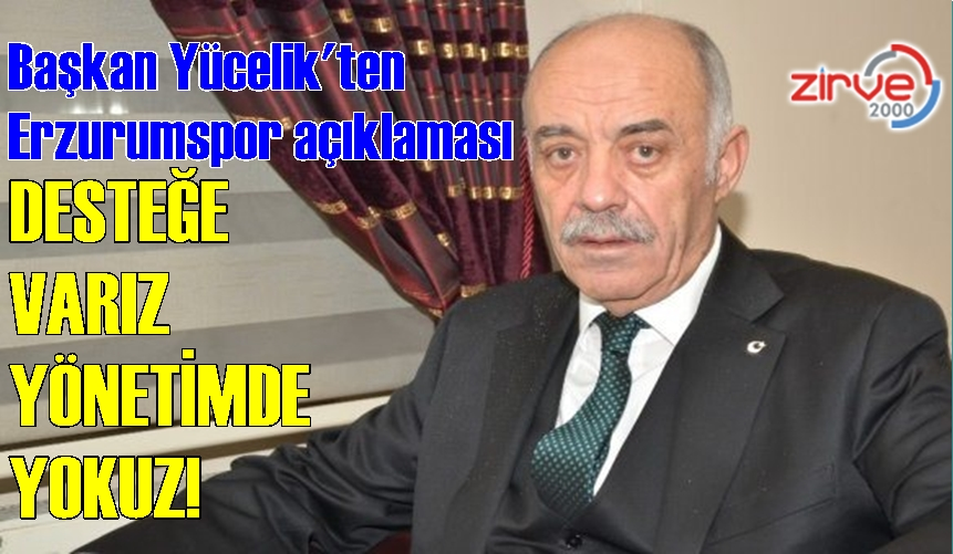 YÜCELİK'TEN ERZURUMSPOR AÇIKLAMASI