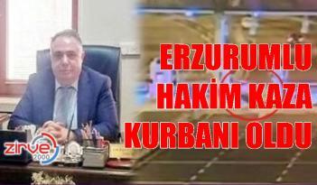 HAKİM KAZADA HAYATINI KAYBETTİ